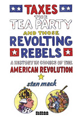 Mack, Stan - Taxes, the Tea Party, and Those Revolting Rebels - 400
